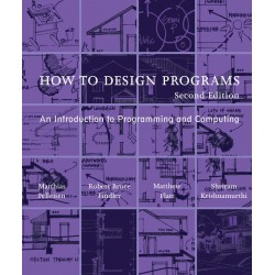 How to Design Programs: An Introduction to Programming and Computing (The MIT Press) - Paperback